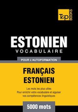 Vocabulaire Français - Estonien pour l'autoformation - 5000 mots