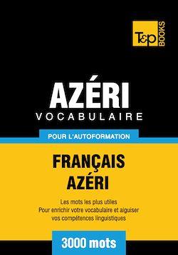 Vocabulaire Français - Azéri pour l'autoformation - 3000 mots