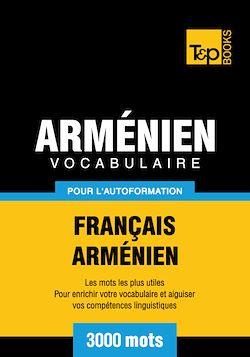 Vocabulaire Français - Arménien pour l'autoformation - 3000 mots