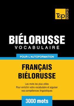 Vocabulaire Français - Biélorusse pour l'autoformation - 3000 mots