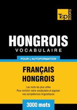 Vocabulaire Français - Hongrois pour l'autoformation - 3000 mots
