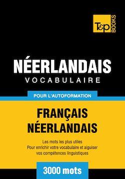 Vocabulaire Français - Néerlandais pour l'autoformation - 3000 mots