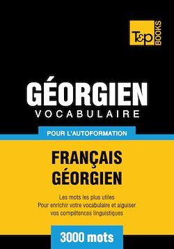 Vocabulaire Français - Géorgien pour l'autoformation - 3000 mots