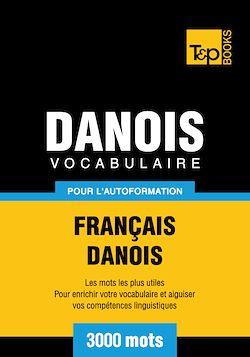 Vocabulaire Français - Danois pour l'autoformation - 3000 mots