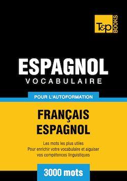 Vocabulaire Français - Espagnol pour l'autoformation - 3000 mots