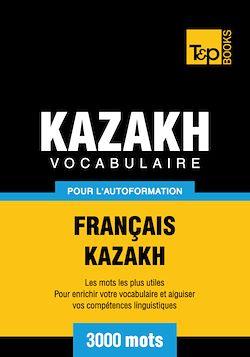 Vocabulaire Français - Kazakh  pour l'autoformation - 3000 mots