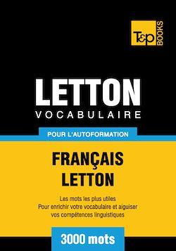 Vocabulaire Français - Letton pour l'autoformation - 3000 mots