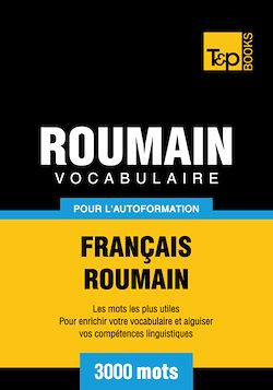 Vocabulaire Français - Roumain pour l'autoformation - 3000 mots