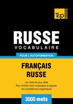 Vocabulaire Français - Russe pour l'autoformation - 3000 mots