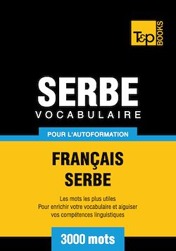 Vocabulaire Français - Serbe pour l'autoformation - 3000 mots