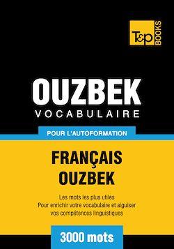 Vocabulaire Français - Ouzbek pour l'autoformation - 3000 mots