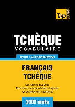 Vocabulaire Français-Tchèque pour l'autoformation - 3000 mots