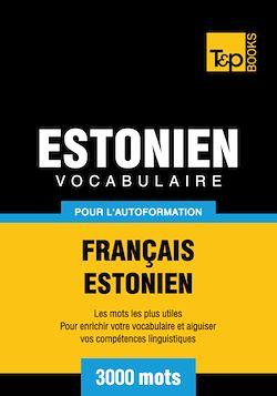 Vocabulaire Français - Estonien pour l'autoformation - 3000 mots