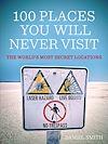 Télécharger le livre :  100 Places You Will Never Visit