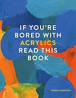 Téléchargez le livre :  If You're Bored With Acrylics, Read This Book