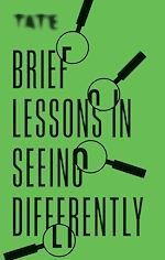 Téléchargez le livre :  Tate: Brief Lessons in Seeing Differently