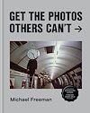 Télécharger le livre :  Get the Photos Others Can't