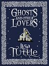 Télécharger le livre :  Ghosts and Other Lovers: A Short Story Collection
