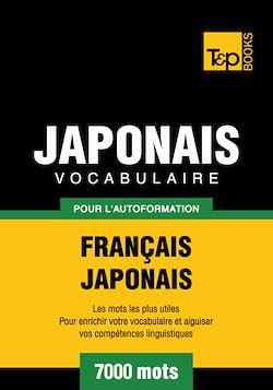 Vocabulaire Français - Japonais pour l'autoformation - 7000 mots
