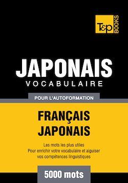 Vocabulaire Français - Japonais pour l'autoformation - 5000 mots