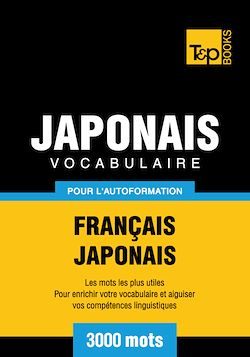 Vocabulaire Français - Japonais pour l'autoformation - 3000 mots