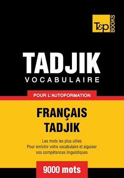 Vocabulaire Français-Tadjik pour l'autoformation. 9000 mots