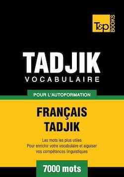 Vocabulaire Français-Tadjik pour l'autoformation. 7000 mots