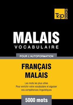 Vocabulaire Français - Malais pour l'autoformation - 5000 mots