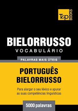 Vocabulário Português-Bielorrusso - 5000 palavras mais úteis