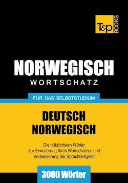 Deutsch-Norwegischer Wortschatz für das Selbststudium - 3000 Wörter