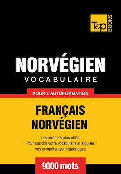 Vocabulaire Français - Norvégien pour l'autoformation - 9000 mots