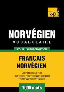 Vocabulaire Français - Norvégien pour l'autoformation - 7000 mots