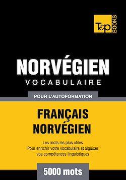Vocabulaire Français - Norvégien pour l'autoformation - 5000 mots