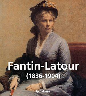Téléchargez le livre :  Fantin-Latour (1836-1904)