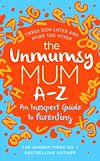 Télécharger le livre :  The Unmumsy Mum A-Z – An Inexpert Guide to Parenting