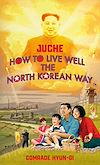Télécharger le livre :  Juche - How to Live Well the North Korean Way