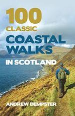 Téléchargez le livre :  100 Classic Coastal Walks in Scotland