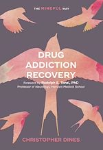 Download this eBook Drug Addiction Recovery: The Mindful Way