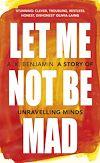 Télécharger le livre :  Let Me Not Be Mad