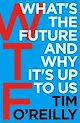 Download this eBook WTF?: What's the Future and Why It's Up to Us