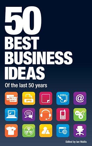 Téléchargez le livre :  50 Best Business Ideas from the past 50 years