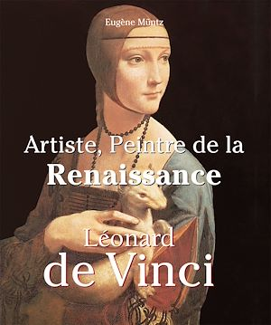 Téléchargez le livre :  Leonardo Da Vinci - Artiste, Peintre de la Renaissance
