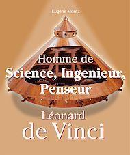 Téléchargez le livre :  Leonardo Da Vinci - Homme de Science, Ingenieur, Penseur