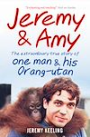 Télécharger le livre :  Jeremy and Amy: The Extraordinary True Story of One Man and His Orang-Utan