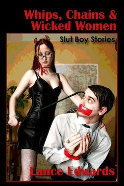 Whips, Chains & Wicked Women, Slut-boy Stories