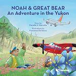 Téléchargez le livre :  Noah & Great Bear : An Adventure in the Yukon
