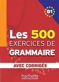 Téléchargez le livre :  Les 500 exercices de grammaire + corrigés (B1)