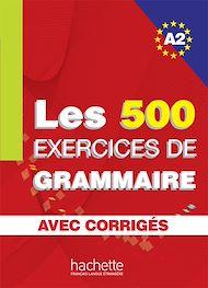 Téléchargez le livre :  Les 500 exercices de grammaire + corrigés (A2)