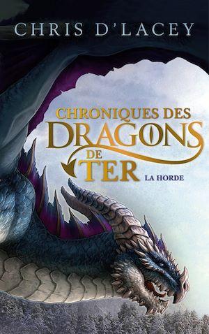 Chroniques des dragons de Ter - Livre I - La Horde | d'Lacey, Chris. Auteur