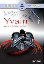 Téléchargez le livre :  Bibliocollège - Yvain ou le Chevalier au lion, Chrétien de Troyes